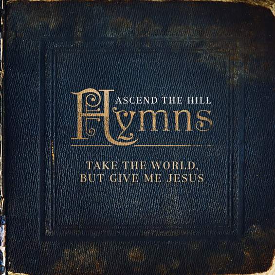 Ascend The Hill - Take The World But Give Me Jesus